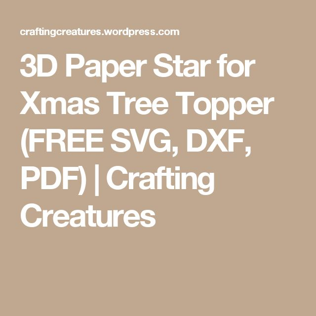 3D Paper Star for Xmas Tree Topper (FREE SVG, DXF, PDF) | Crafting Creatures