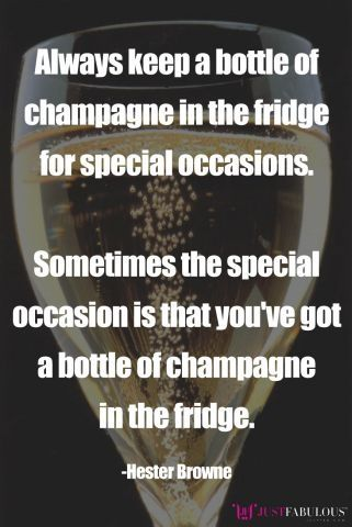 Always Keep a Bottle of Champagne in the Fridge