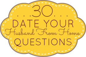"OI: Spice Up Your Marriage! ""30 Date Your Husband From Home Questions"""
