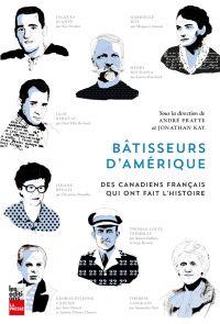 Bâtisseurs d'Amérique :Canadiens français qui ont fait l'histoire