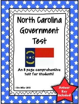 North Carolina Government Test - 8 page comprehensive test!This is a North Carolina Government Test created for my 4th grade class. It starts with a vocabulary review. It breaks down the 3 Branches of Government and students have to be able to label them correctly.  By: Kim Miller 2013 http://www.teacherspayteachers.com/Product/North-Carolina-Government-Test-390339