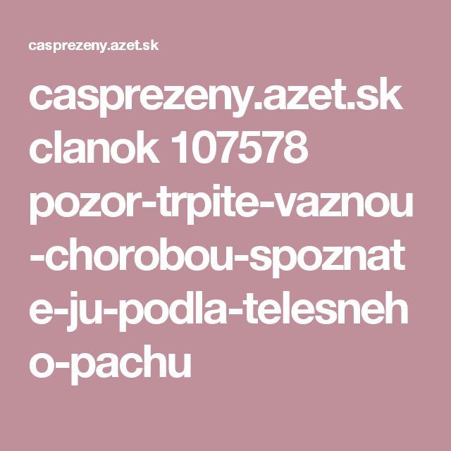 casprezeny.azet.sk clanok 107578 pozor-trpite-vaznou-chorobou-spoznate-ju-podla-telesneho-pachu