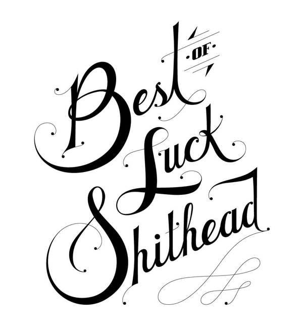 Best of Luck, Shithead - Quote Poster Series by Sarah Kuns, via Behance