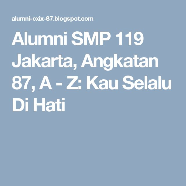 Alumni SMP 119 Jakarta, Angkatan 87, A - Z: Kau Selalu Di Hati