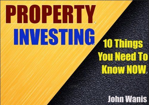 The Top 10 Things You Must Know Before You Buy An Investment Property: An investors guide on what to look out for before you dive into that Investment Property by John Wanis. $2.99. 24 pages