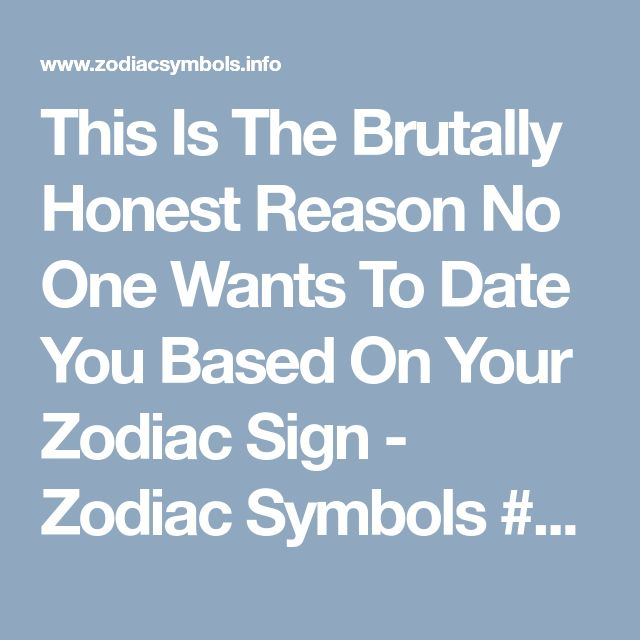 This Is The Brutally Honest Reason No One Wants To Date You Based On Your Zodiac Sign - Zodiac Symbols #Aries #Cancer #Libra #Taurus #Leo #Scorpio #Aquarius #Gemini #Virgo #Sagittarius #Pisces #zodiac_sign #zodiac #astrology #facts #horoscope #zodiac_sign_facts #zodiac