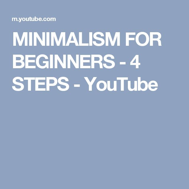 MINIMALISM FOR BEGINNERS - 4 STEPS - YouTube