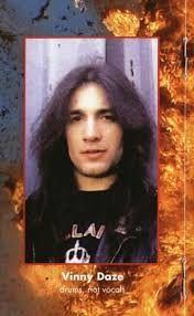 Vinny daze,drummer for New York thrash metal band,Demolition Hammer.  R.I.P. March 11, 1996