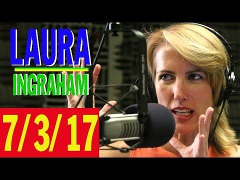 Laura Ingraham Podcast 7/4/17 - The Best Of The Laura Ingraham Show
