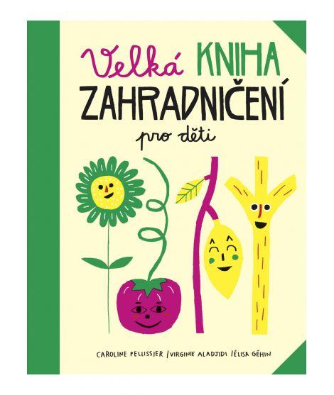 Velká kniha zahradničení pro děti: Ideální pomocník pro malé i velké zahradníky