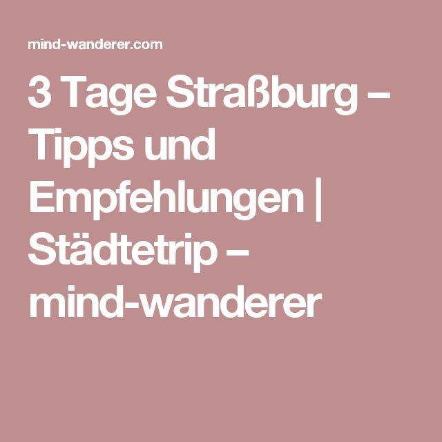 3 Tage Straßburg – Tipps und Empfehlungen | Städtetrip – mind-wanderer