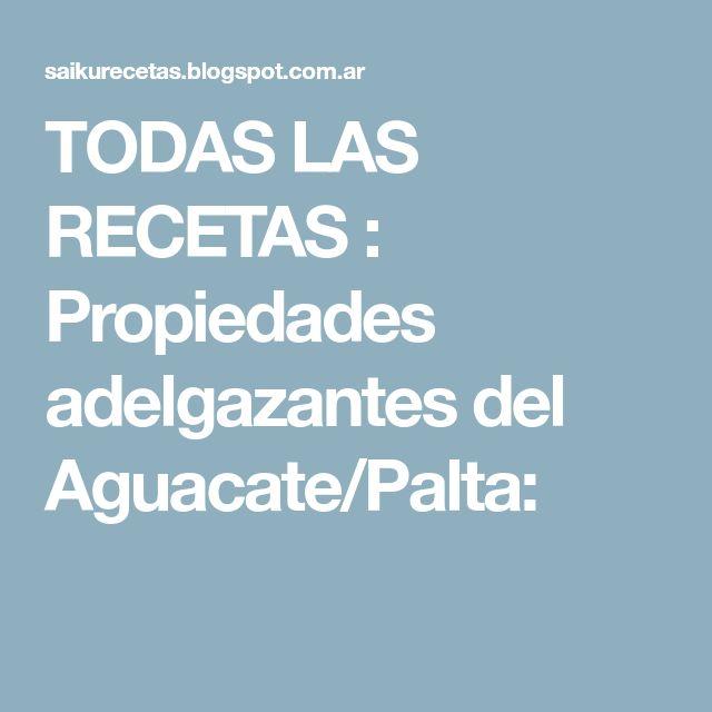 TODAS LAS RECETAS : Propiedades adelgazantes del Aguacate/Palta: