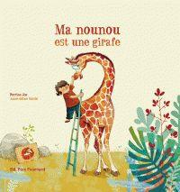 Perrine Joe et Anne-Soline Sintes - Ma nounou est une girafe. - Agrandir l'image