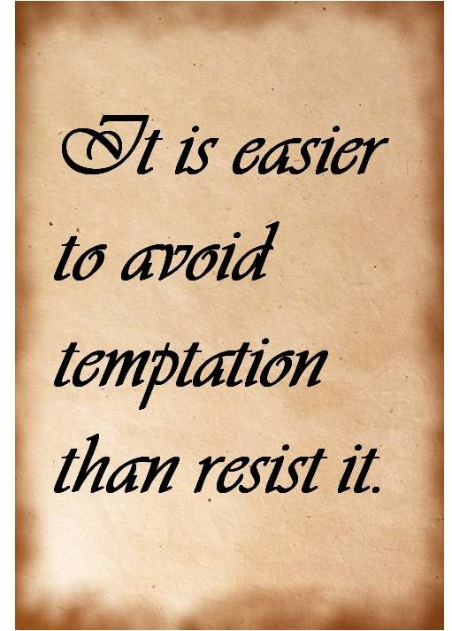 Temptation quotes. Easier to avoid temptation than resist it.