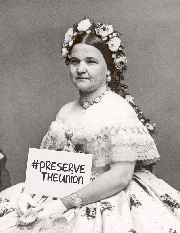 Mary Todd Lincoln could have helped defuse tensions. | What U.S. History Would Have Been Like With Hashtags