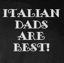 Italian Dad's are the Best