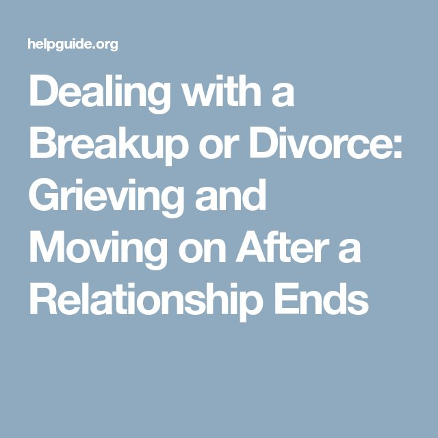 Dealing with a Breakup or Divorce: Grieving and Moving on After a Relationship Ends