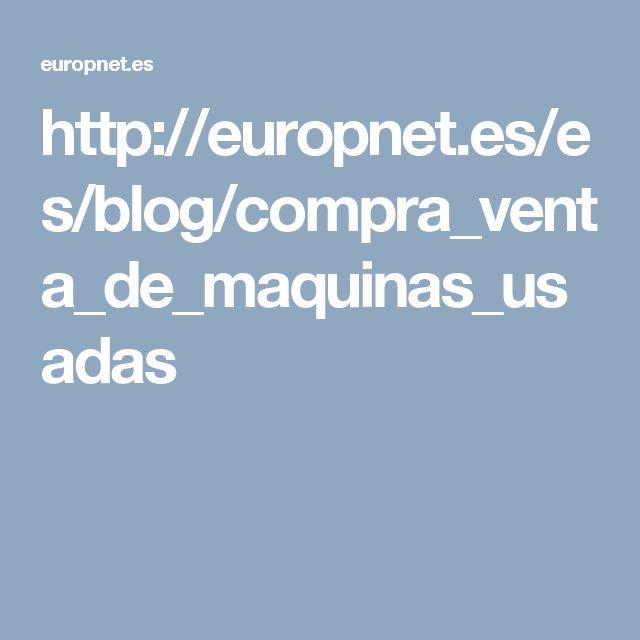 http://europnet.es/es/blog/compra_venta_de_maquinas_usadas