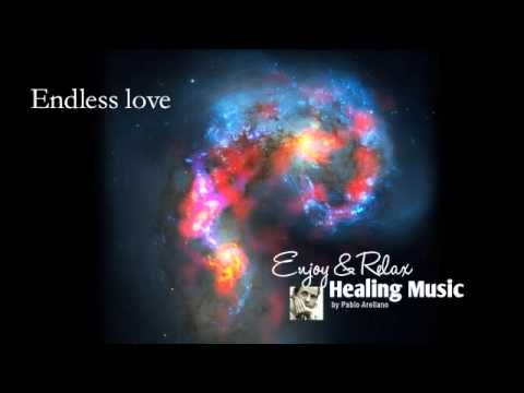 Healing And Relaxing Music For Meditation (Endless Love) - Pablo Arellano
