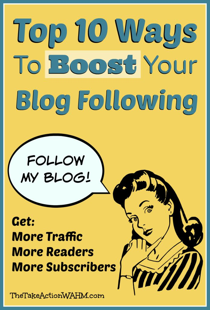 Top 10 Ways to Boost Your Blog Following - Get more readers, more traffic, more subscribers.