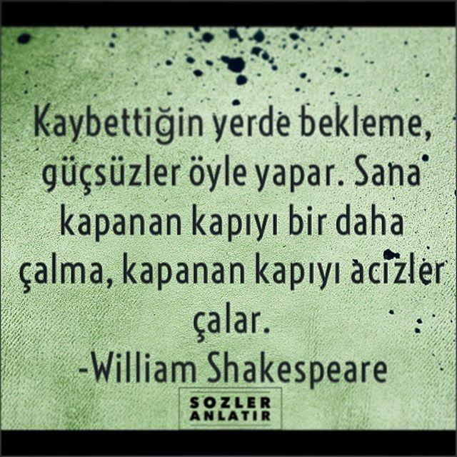 """""""Kaybettiğin yerde bekleme, güçsüzler öyle yapar.  Sana kapanan kapıyı bir daha çalma, kapanan kapıyı acizler çalar""""  --William Shakespeare  #sözler #alıntılar #özlüsözler #güzelsözler #gününsözü #kitap #edebiyat #felsefe #edebiyatkulübü #ilhamverensözler #williamshakespeare"""
