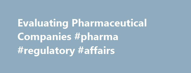 Evaluating Pharmaceutical Companies #pharma #regulatory #affairs http://pharma.nef2.com/2017/04/29/evaluating-pharmaceutical-companies-pharma-regulatory-affairs/  #small pharma companies # Evaluating Pharmaceutical Companies When Viagra surged into consumers' bedrooms, Pfizer's stock enjoyed a sudden rise – satisfying investors and consumers alike. Although Pfizer was far from an unknown company at the time, most of us did not hold stock. There are many reasons why an investor may not feel…