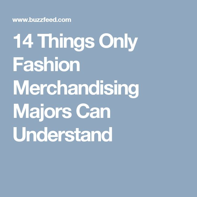 14 Things Only Fashion Merchandising Majors Can Understand