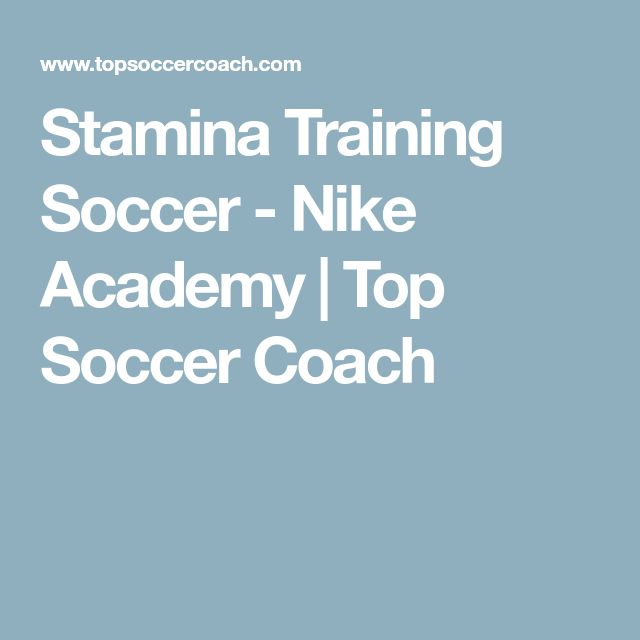 Stamina Training Soccer - Nike Academy | Top Soccer Coach