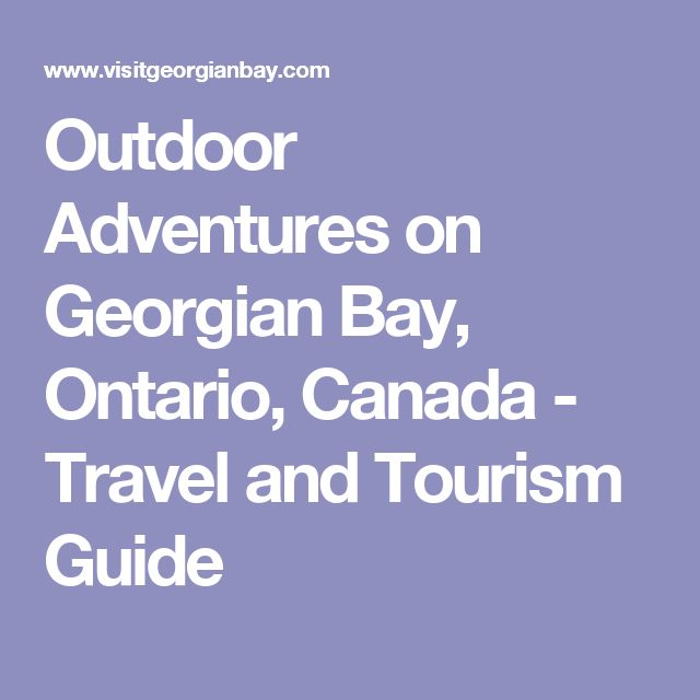 Outdoor Adventures on Georgian Bay, Ontario, Canada - Travel and Tourism Guide