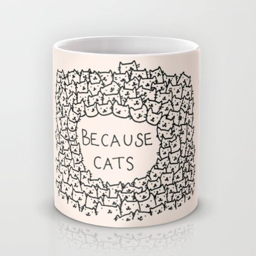 Because cats Mug by Kitten Rain | Society6