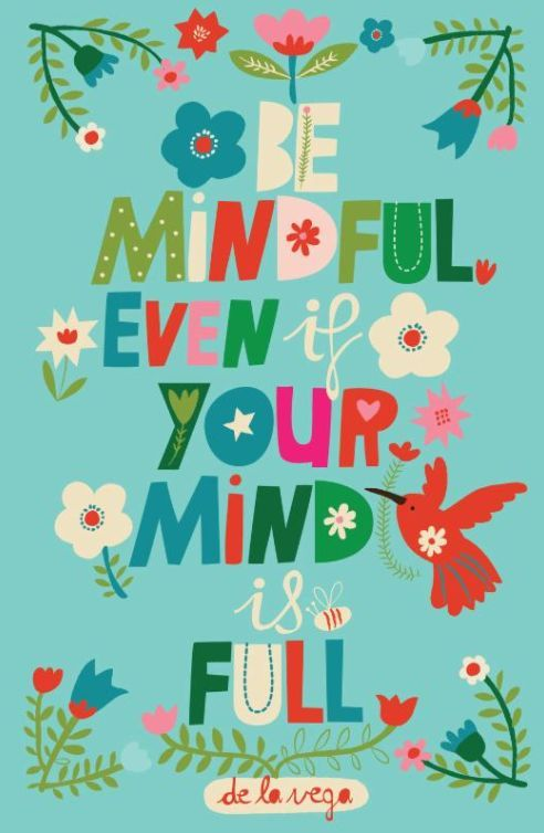 Mindful Or Mind Full Can You And Your >> Be Mindful Even If Your Mind Is Full Quotes Everyday Reminders