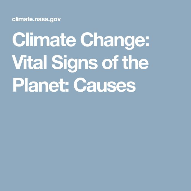 Climate Change: Vital Signs of the Planet: Causes