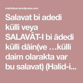 Salavat bi adedi külli veya SALAVÂT-I bi âdedi külli dâin(ve …külli daim olarakta var bu salavat) (Halid-i Bağdadî Hazretlerinin salâvâtı)