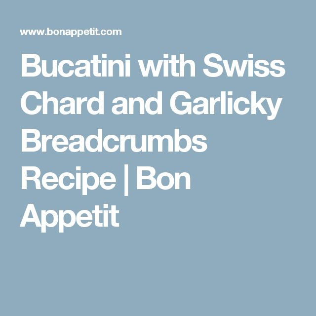 Bucatini with Swiss Chard and Garlicky Breadcrumbs Recipe | Bon Appetit