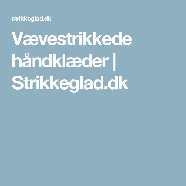 Vævestrikkede håndklæder   Strikkeglad.dk