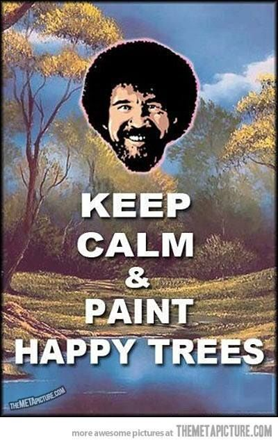 Bob Ross. I love watching this guy! lol