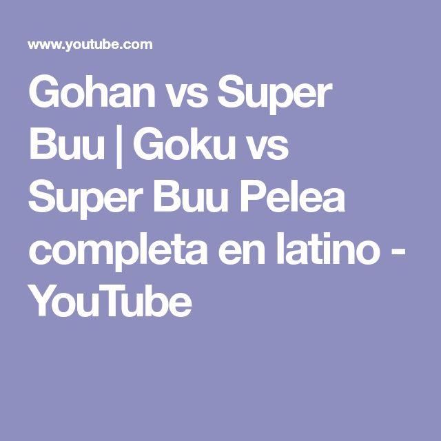 Gohan vs Super Buu     Goku vs Super Buu  Pelea completa en latino - YouTube
