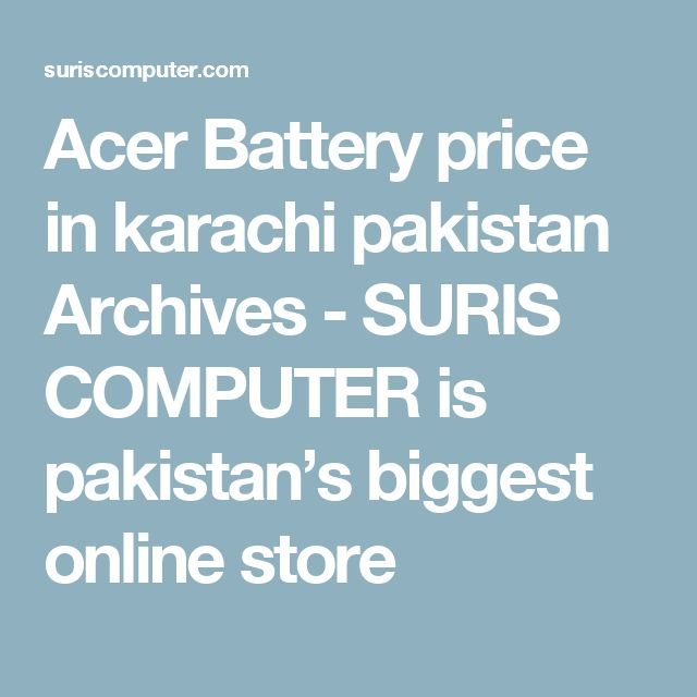 Acer Battery price in karachi pakistan Archives - SURIS COMPUTER is pakistan's biggest online store