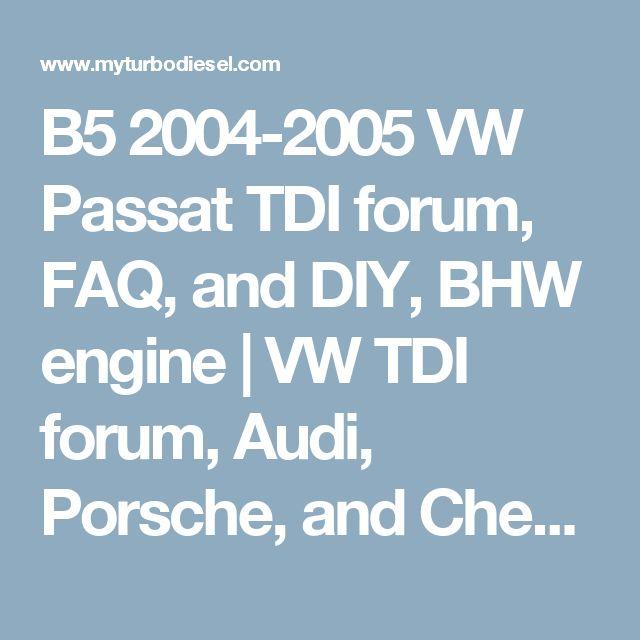 B5 2004-2005 VW Passat TDI forum, FAQ, and DIY, BHW engine | VW TDI forum, Audi, Porsche, and Chevy Cruze diesel forum