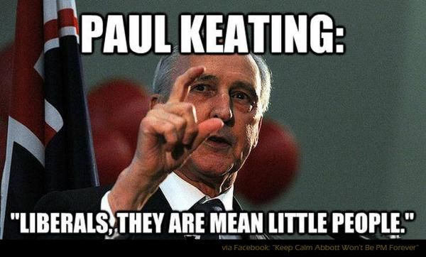 Meme of the day! The words of Paul Keating... #AusPol pic.twitter.com/JGdYVzZ5gu