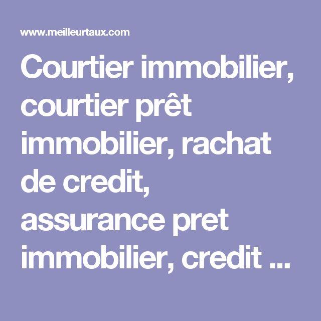 Courtier immobilier, courtier prêt immobilier, rachat de credit, assurance pret immobilier, credit conso - Meilleurtaux.com
