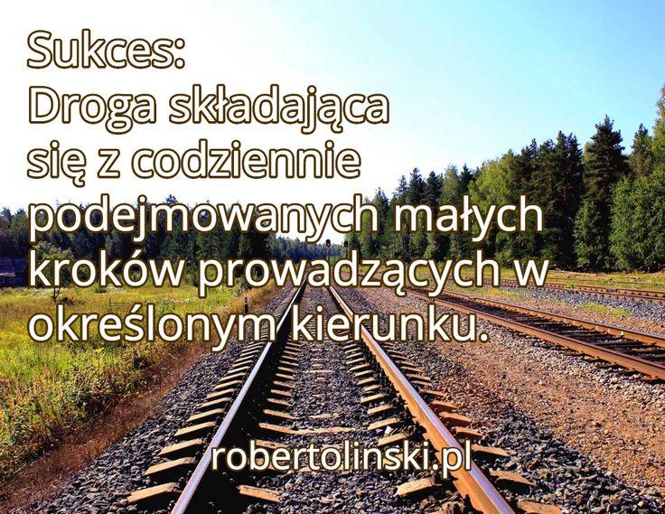 Sukces: Droga składająca się z codziennie podejmowanych małych kroków prowadzących w określonym kierunku. / robertolinski.pl