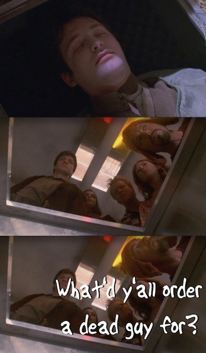 "Jayne,""What'd y'all order a dead guy for?""  #firefly"