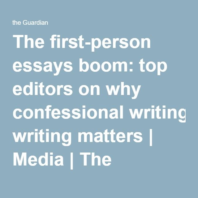 The first-person essays boom: top editors on why confessional writing matters | Media | The Guardian
