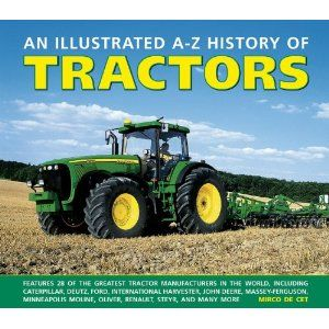 An Illustrated A-Z History Of Tractors: Features 28 Of The Greatest Tractor Manufacturers In The World, Including Caterpillar, Deutz, Ford, International Harvester, John Deere, Massey-Ferguson, Minneapolis Moline, Oliver, Renault, Steyr And Many More.: Mirco de Cet: 9780754828976: Books - Amazon.ca