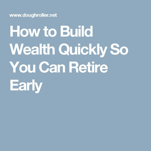 How to Build Wealth Quickly So You Can Retire Early