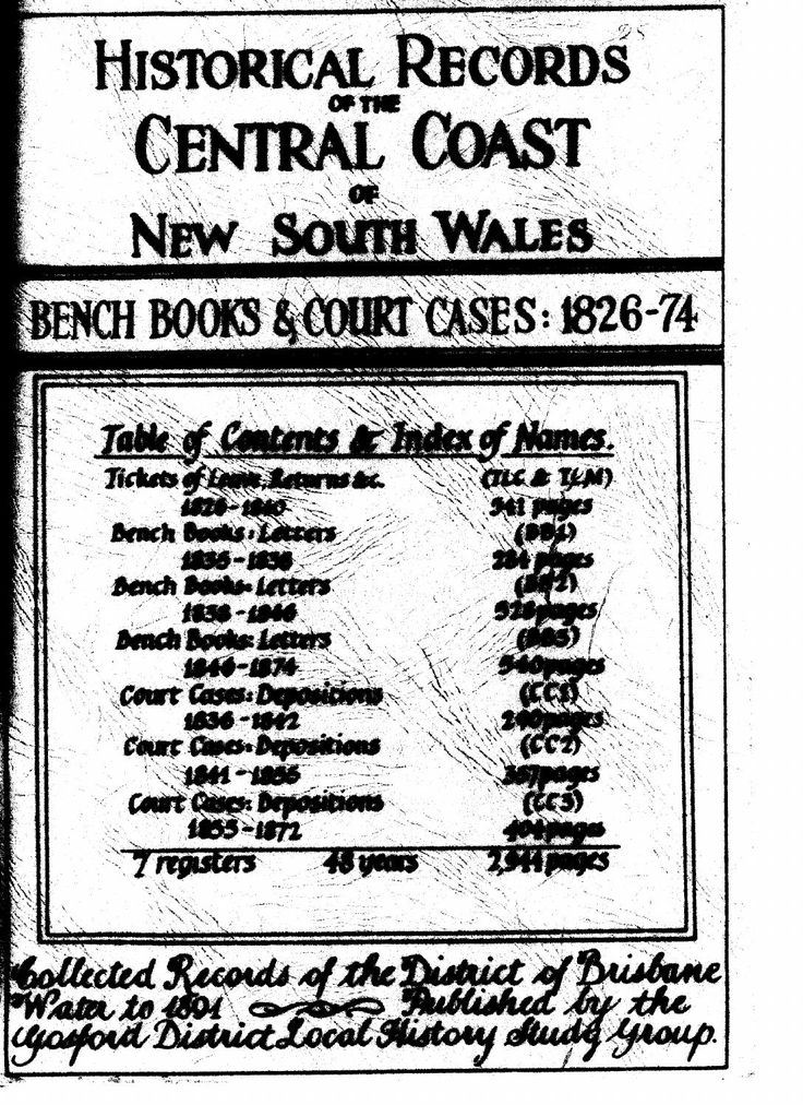 """""""Historical Records of the Central Coast of New South Wales: Bench Books and Court Cases: 1826-74"""" by the Gosford District Local History Study Group. Published 1990 by Gosford District Local History Study Group, Narara. It is a series of records pertaining to the history of the Brisbane Water District; it is collated chronologically and includes a comprehensive compilation of primary source records."""