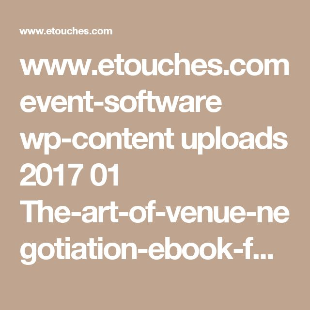 www.etouches.com event-software wp-content uploads 2017 01 The-art-of-venue-negotiation-ebook-full-book-emb.pdf