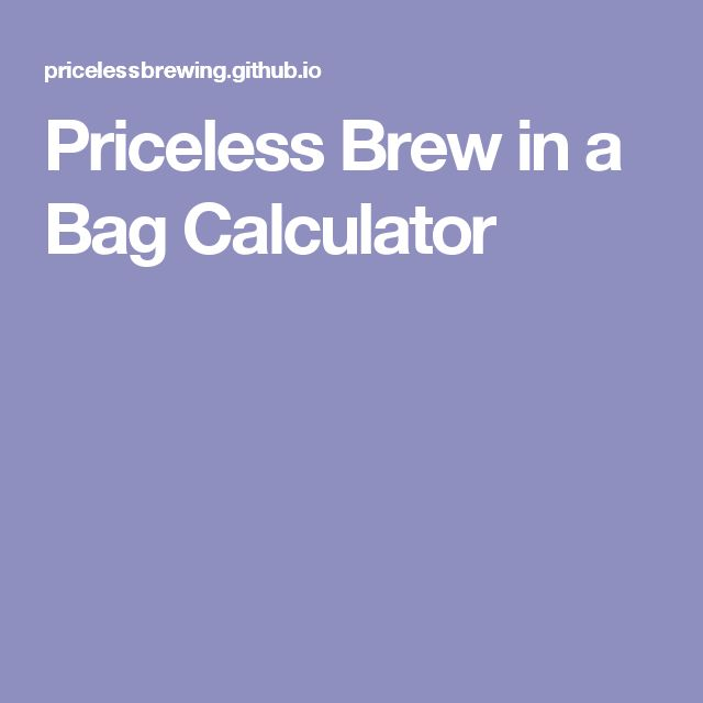 Priceless Brew in a Bag Calculator