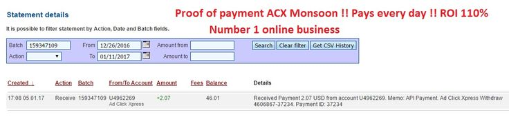 ACX Monsoon is Now #1 Online! Earn 2% a day for Life, with No Restarts,No Panels, and No Variable DSC Rates! NOW is Your chance to Make Money with ACX They pay every single day !! No reset no restarts !!!   This is the payment  Date: 05/01/2017 17:08 To Pay Processor Account: U4962269 Currency: USD Amount: 2.07 Batch: 159347109 Payment ID: 37234 Memo: API Payment. Ad Click Xpress Withdraw 4606867-37234 Status: Approved Join now: http://www. adclickxpress.is/?r=h87bk59gq3f&p=mx